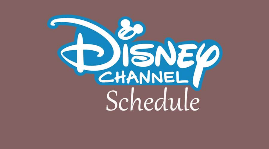 Disney Channel Schedule - Complete List Of Movie & TV Shows
